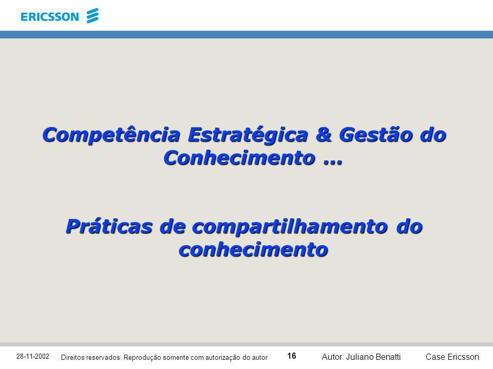 28-11-2002 Case Ericsson 16 Direitos reservados. Reprodução somente com autorização do autor Autor: Juliano Benatti Competência Estratégica & Gestão d