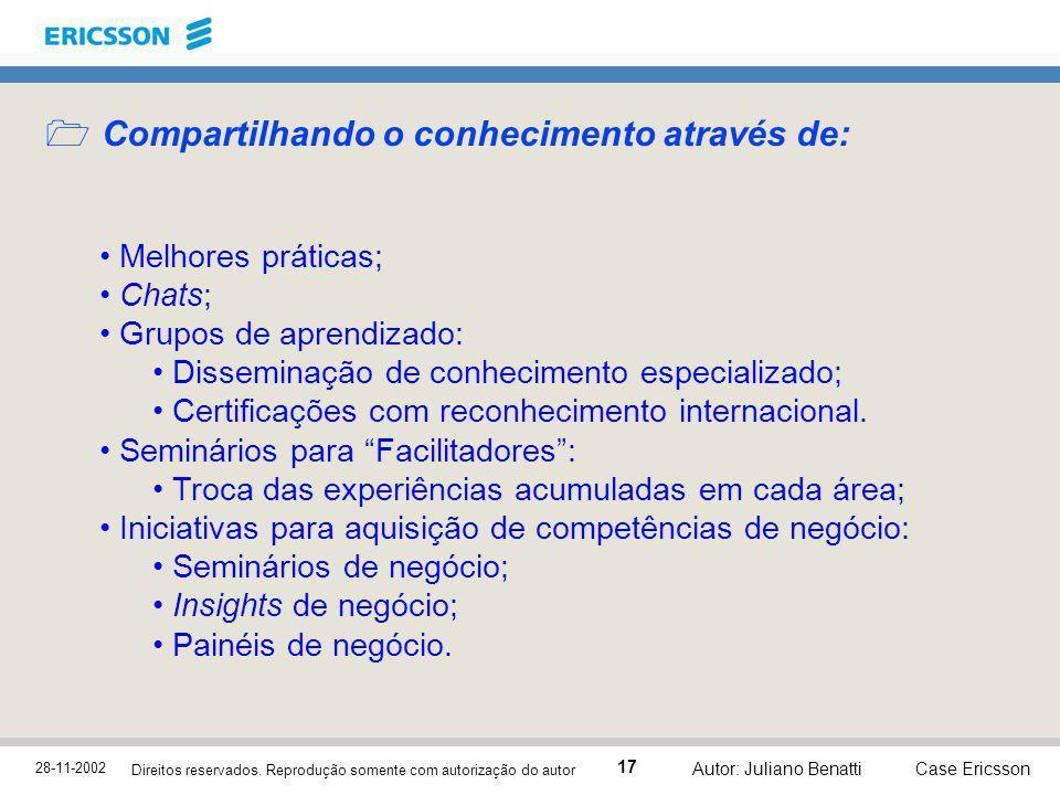 28-11-2002 Case Ericsson 17 Direitos reservados. Reprodução somente com autorização do autor Autor: Juliano Benatti Compartilhando o conhecimento atra