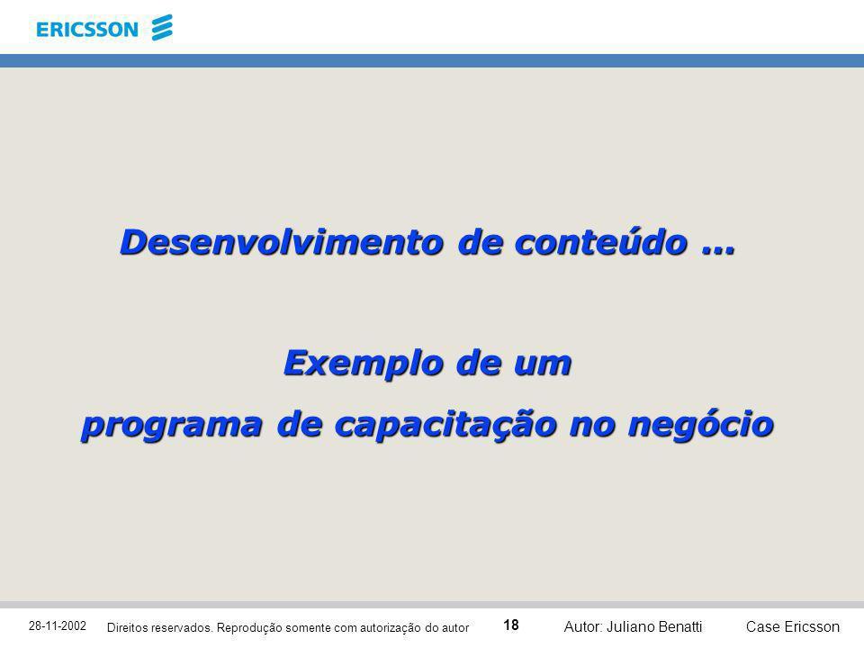 28-11-2002 Case Ericsson 18 Direitos reservados. Reprodução somente com autorização do autor Autor: Juliano Benatti Desenvolvimento de conteúdo... Exe