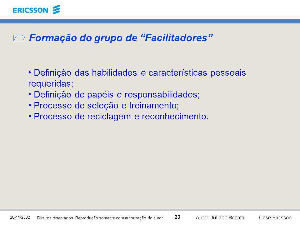 28-11-2002 Case Ericsson 23 Direitos reservados. Reprodução somente com autorização do autor Autor: Juliano Benatti Formação do grupo de Facilitadores