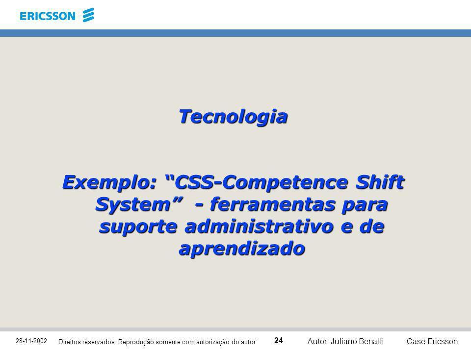 28-11-2002 Case Ericsson 24 Direitos reservados. Reprodução somente com autorização do autor Autor: Juliano Benatti Tecnologia Exemplo: CSS-Competence