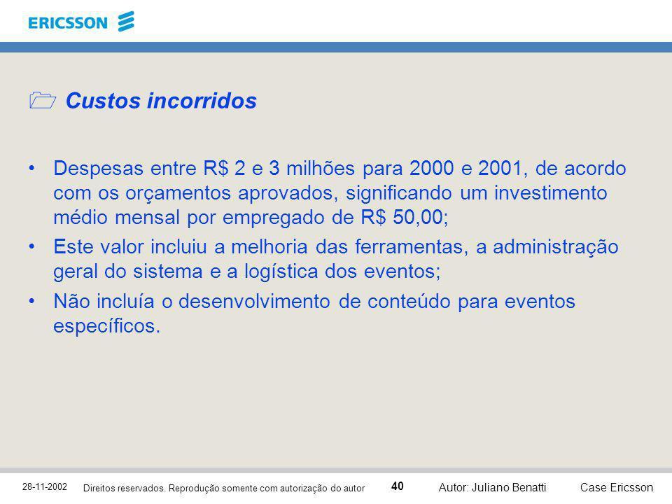 28-11-2002 Case Ericsson 40 Direitos reservados. Reprodução somente com autorização do autor Autor: Juliano Benatti Custos incorridos Despesas entre R