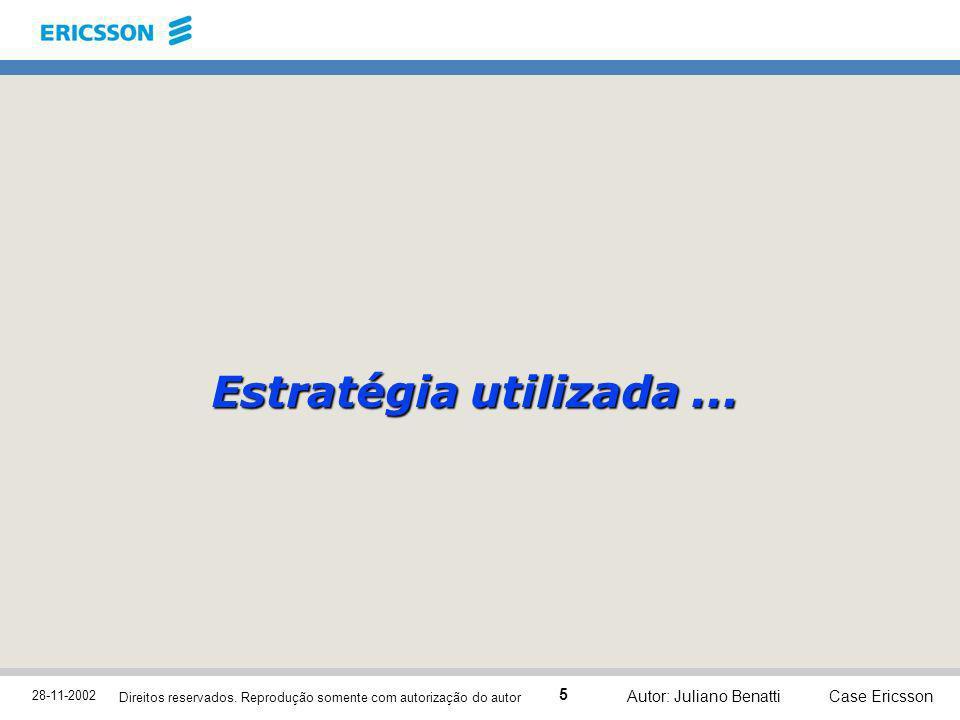 28-11-2002 Case Ericsson 5 Direitos reservados. Reprodução somente com autorização do autor Autor: Juliano Benatti Estratégia utilizada...