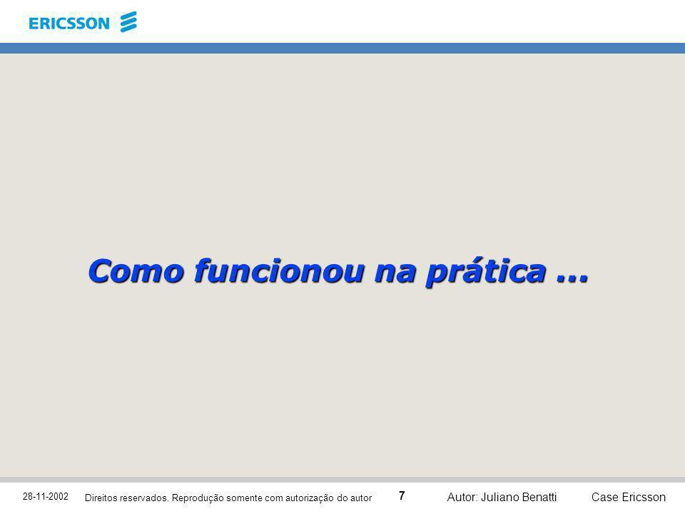 28-11-2002 Case Ericsson 7 Direitos reservados. Reprodução somente com autorização do autor Autor: Juliano Benatti Como funcionou na prática...