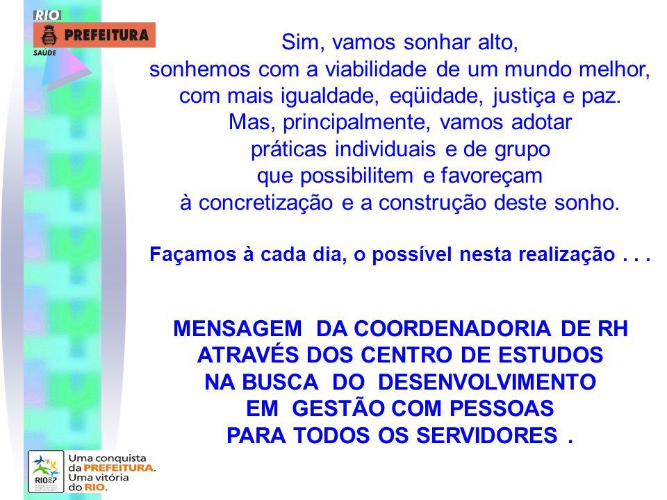Sim, vamos sonhar alto, sonhemos com a viabilidade de um mundo melhor, com mais igualdade, eqüidade, justiça e paz. Mas, principalmente, vamos adotar