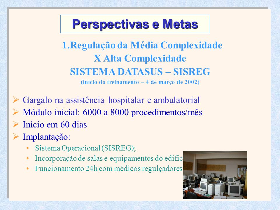 1.Regulação da Média Complexidade X Alta Complexidade SISTEMA DATASUS – SISREG (início do treinamento – 4 de março de 2002) Gargalo na assistência hos
