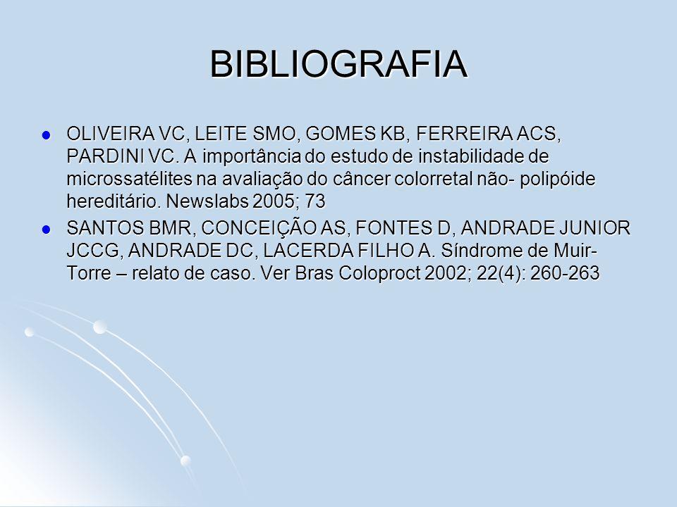 OLIVEIRA VC, LEITE SMO, GOMES KB, FERREIRA ACS, PARDINI VC. A importância do estudo de instabilidade de microssatélites na avaliação do câncer colorre