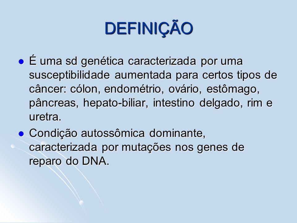 DEFINIÇÃO É uma sd genética caracterizada por uma susceptibilidade aumentada para certos tipos de câncer: cólon, endométrio, ovário, estômago, pâncrea