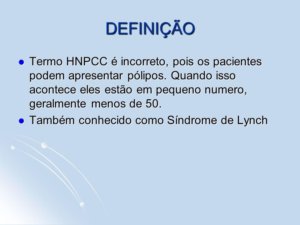 DEFINIÇÃO Termo HNPCC é incorreto, pois os pacientes podem apresentar pólipos. Quando isso acontece eles estão em pequeno numero, geralmente menos de