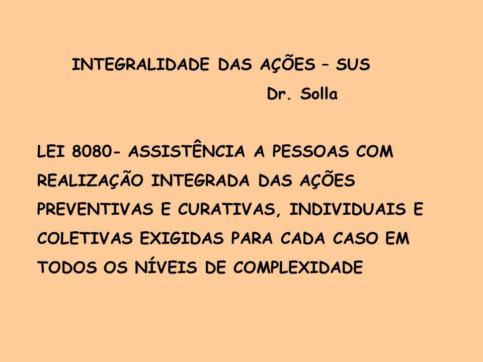 INTEGRALIDADE (CONT) SUS- OUSADO PROPÕE GARANTIR ASSISTÊNCIA INTEGRAL E GRATUITA PARA A TOTALIDADE DA POPULAÇÃO GIGANTISMO DO SISTEMA: -63.650 UNIDADES AMBULATORIAIS -153 MILHÔES DE PROCEDIMENTOS/ANO -5794 UNIDADES HOSPITALARES -1 BILHÃO PROCED.