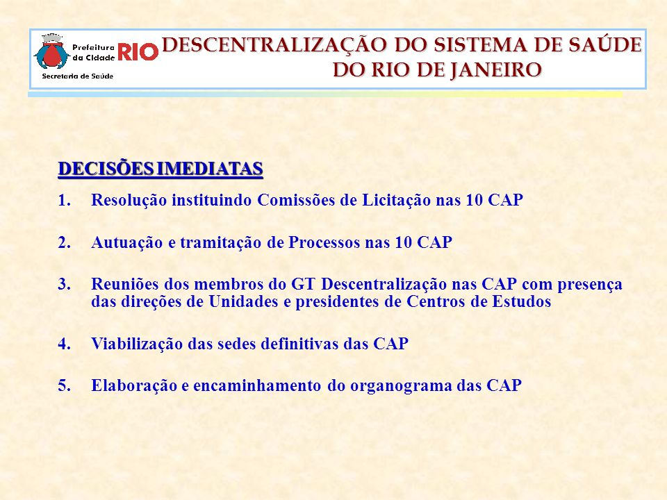 DESCENTRALIZAÇÃO DO SISTEMA DE SAÚDE DESCENTRALIZAÇÃO DO SISTEMA DE SAÚDE DO RIO DE JANEIRO DO RIO DE JANEIRO DECISÕES IMEDIATAS 1.Resolução instituin