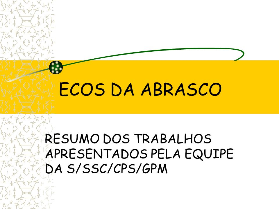 ECOS DA ABRASCO RESUMO DOS TRABALHOS APRESENTADOS PELA EQUIPE DA S/SSC/CPS/GPM