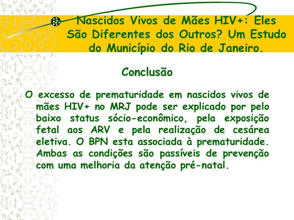 Nascidos Vivos de Mães HIV+: Eles São Diferentes dos Outros? Um Estudo do Município do Rio de Janeiro. Conclusão O excesso de prematuridade em nascido