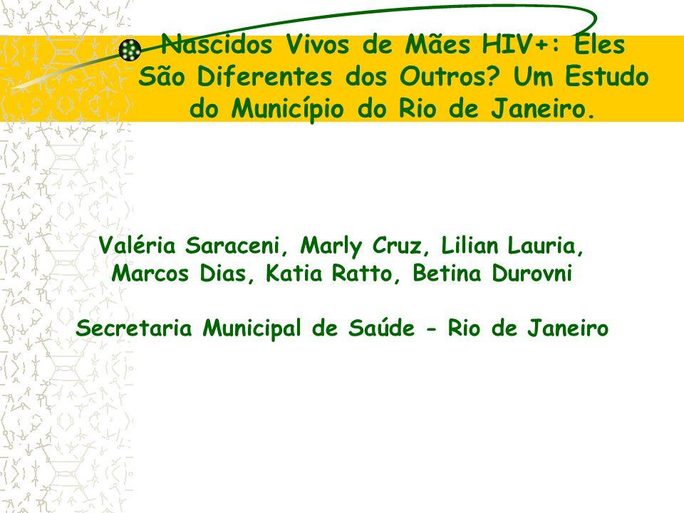 Nascidos Vivos de Mães HIV+: Eles São Diferentes dos Outros? Um Estudo do Município do Rio de Janeiro. Valéria Saraceni, Marly Cruz, Lilian Lauria, Ma