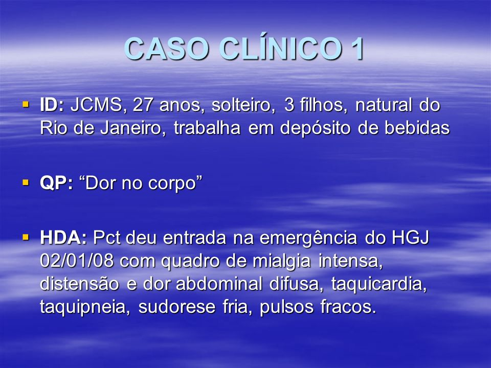 CASO CLÍNICO 1 Exames Laboratoriais: Htc 12,8 Hgb 4,4 Htc 12,8 Hgb 4,4 leuc 12300 (0/1/0/1/22/42/32/2) – anisocitose, atipia linfocitária, hipoplaquetemia, macroplaquetemia leuc 12300 (0/1/0/1/22/42/32/2) – anisocitose, atipia linfocitária, hipoplaquetemia, macroplaquetemia Plaq 77300 Plaq 77300 TAP 38%, PTT 80 seg TAP 38%, PTT 80 seg Cr 1,7 Ur 44 Cr 1,7 Ur 44 TGO 64 TGP 71 FA 100 GGT 18 TGO 64 TGP 71 FA 100 GGT 18 Ptn total 2,6 (1,7 alb/ 0,9 glob) Ptn total 2,6 (1,7 alb/ 0,9 glob) K 3,6 glicose 369 K 3,6 glicose 369 Indicado LPD - positivo para sangue.