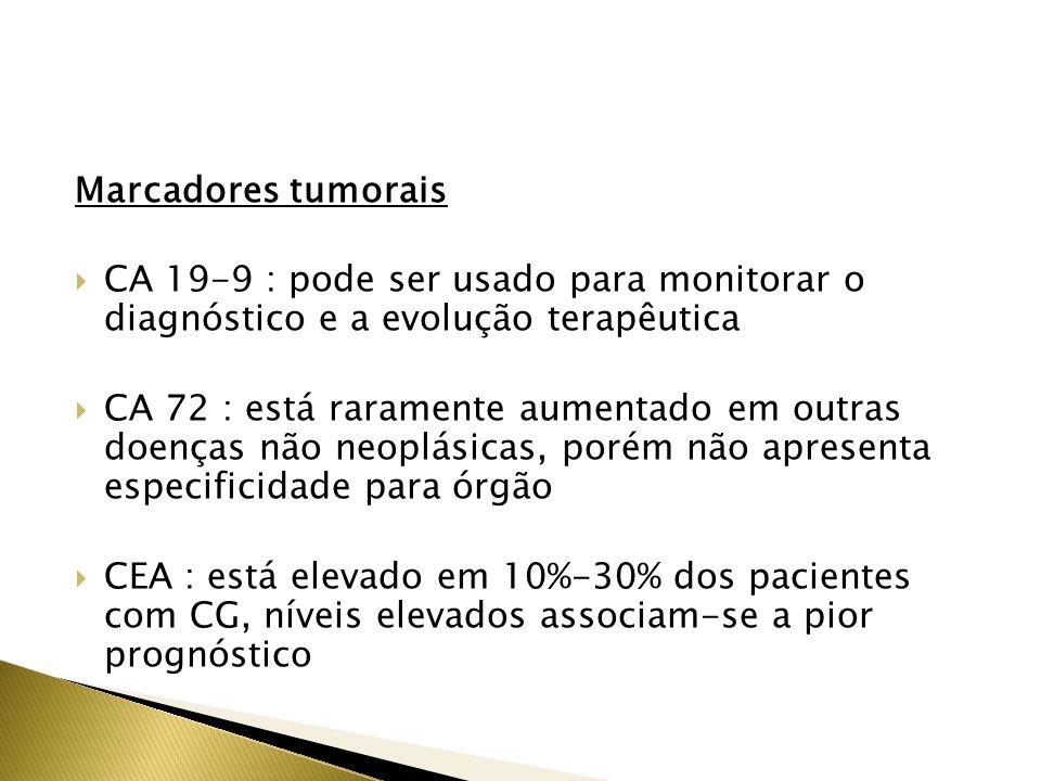 Marcadores tumorais CA 19-9 : pode ser usado para monitorar o diagnóstico e a evolução terapêutica CA 72 : está raramente aumentado em outras doenças