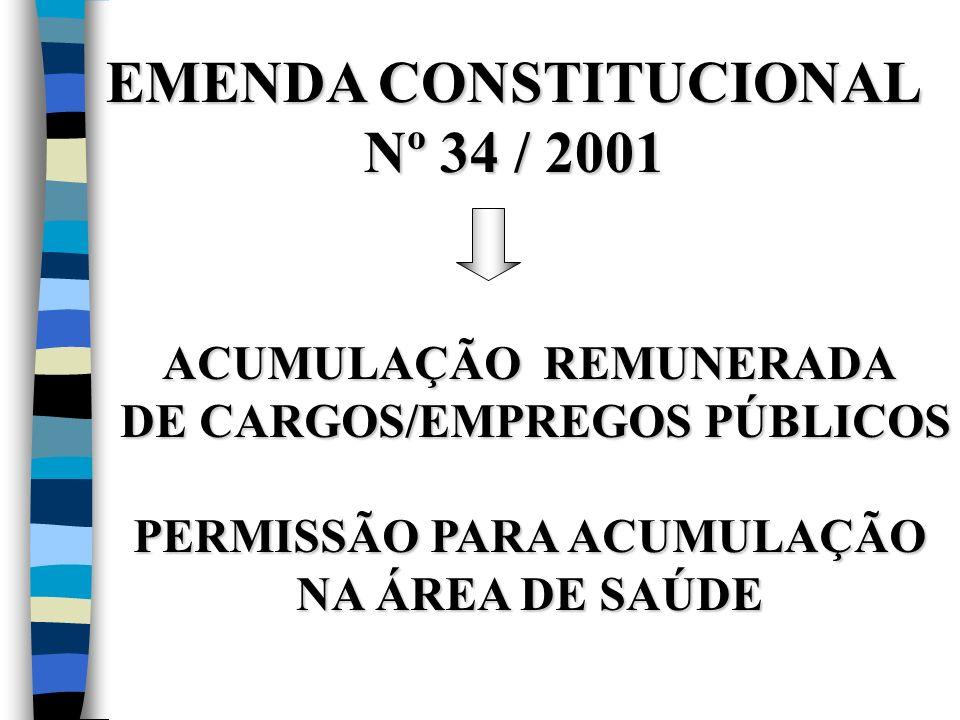 EMENDA CONSTITUCIONAL Nº 34 / 2001 ACUMULAÇÃO REMUNERADA DE CARGOS/EMPREGOS PÚBLICOS DE CARGOS/EMPREGOS PÚBLICOS PERMISSÃO PARA ACUMULAÇÃO NA ÁREA DE SAÚDE