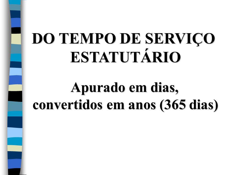 DO TEMPO DE SERVIÇO ESTATUTÁRIO Apurado em dias, convertidos em anos (365 dias)