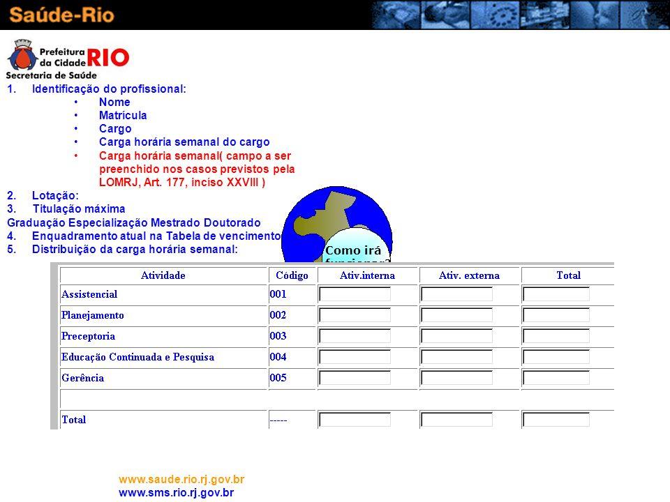 www.saude.rio.rj.gov.br www.sms.rio.rj.gov.br Como irá funcionar? 1.Identificação do profissional: Nome Matrícula Cargo Carga horária semanal do cargo