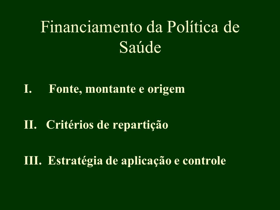 Financiamento da Política de Saúde I.Fonte, montante e origem II.