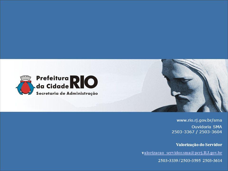 www.rio.rj.gov.br/sma Ouvidoria SMA 2503-3367 / 2503-3604 Valorização do Servidor valorizacao_servidor.sma@pcrj.RJ.gov.bralorizacao_servidor.sma@pcrj.