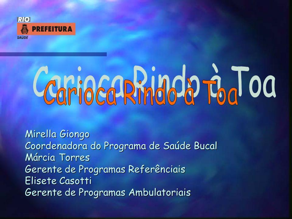 Mirella Giongo Coordenadora do Programa de Saúde Bucal Márcia Torres Gerente de Programas Referênciais Elisete Casotti Gerente de Programas Ambulatori
