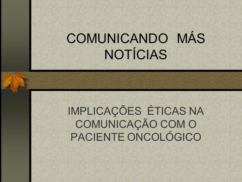 COMUNICANDO MÁS NOTÍCIAS IMPLICAÇÕES ÉTICAS NA COMUNICAÇÃO COM O PACIENTE ONCOLÓGICO