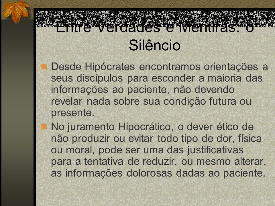 Entre Verdades e Mentiras: o Silêncio Desde Hipócrates encontramos orientações a seus discípulos para esconder a maioria das informações ao paciente,