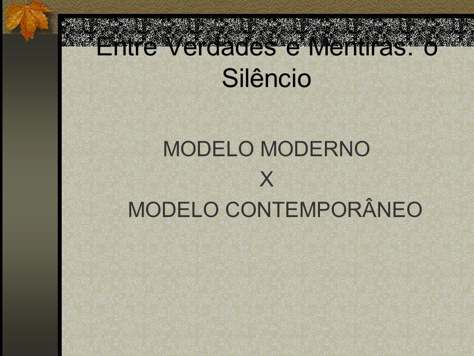 Entre Verdades e Mentiras: o Silêncio MODELO MODERNO X MODELO CONTEMPORÂNEO