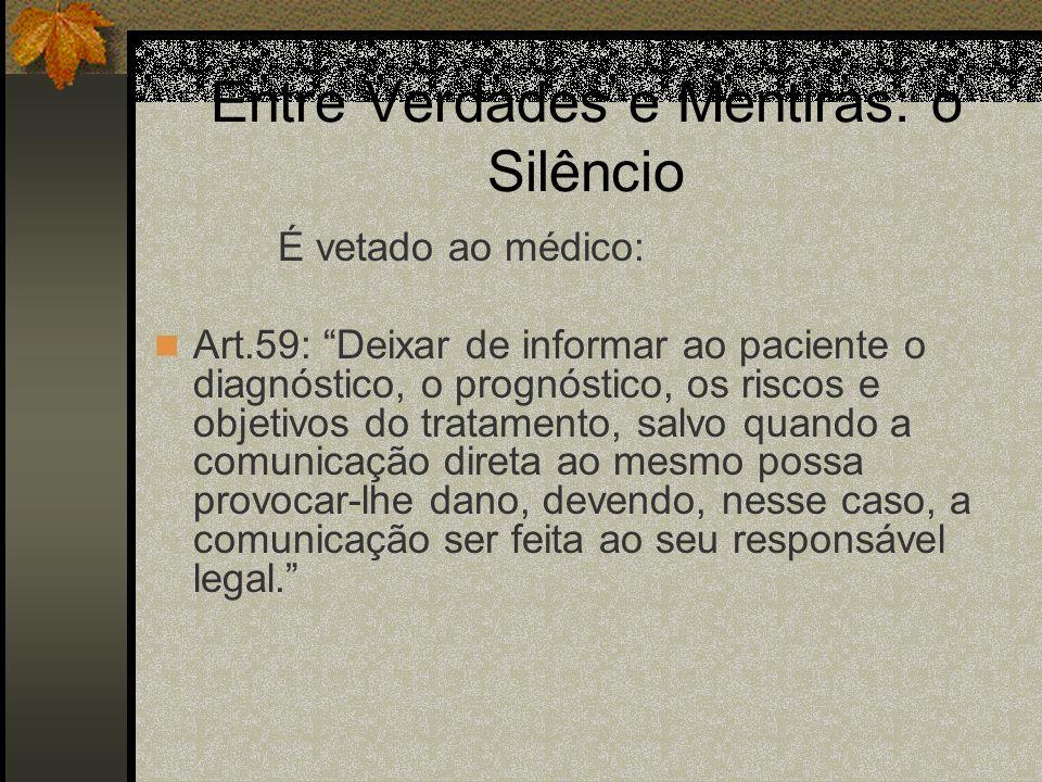Entre Verdades e Mentiras: o Silêncio É vetado ao médico: Art.59: Deixar de informar ao paciente o diagnóstico, o prognóstico, os riscos e objetivos d