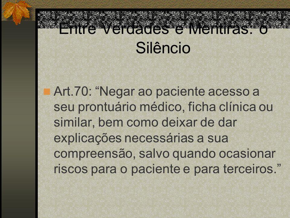 Entre Verdades e Mentiras: o Silêncio Art.70: Negar ao paciente acesso a seu prontuário médico, ficha clínica ou similar, bem como deixar de dar expli