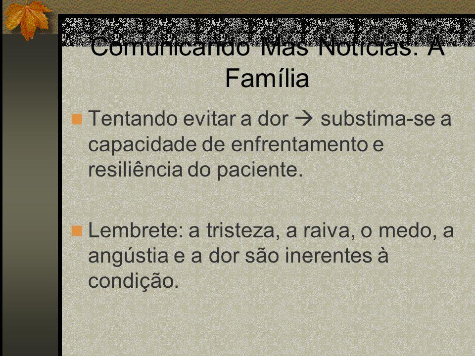 Comunicando Más Notícias: A Família Tentando evitar a dor substima-se a capacidade de enfrentamento e resiliência do paciente. Lembrete: a tristeza, a