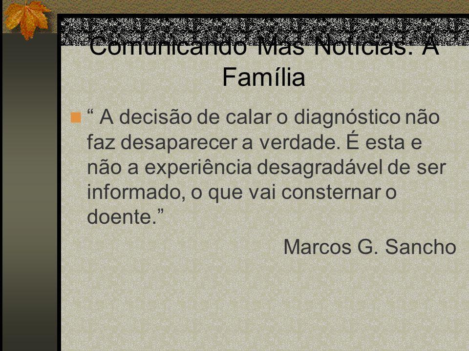 Comunicando Más Notícias: A Família A decisão de calar o diagnóstico não faz desaparecer a verdade. É esta e não a experiência desagradável de ser inf