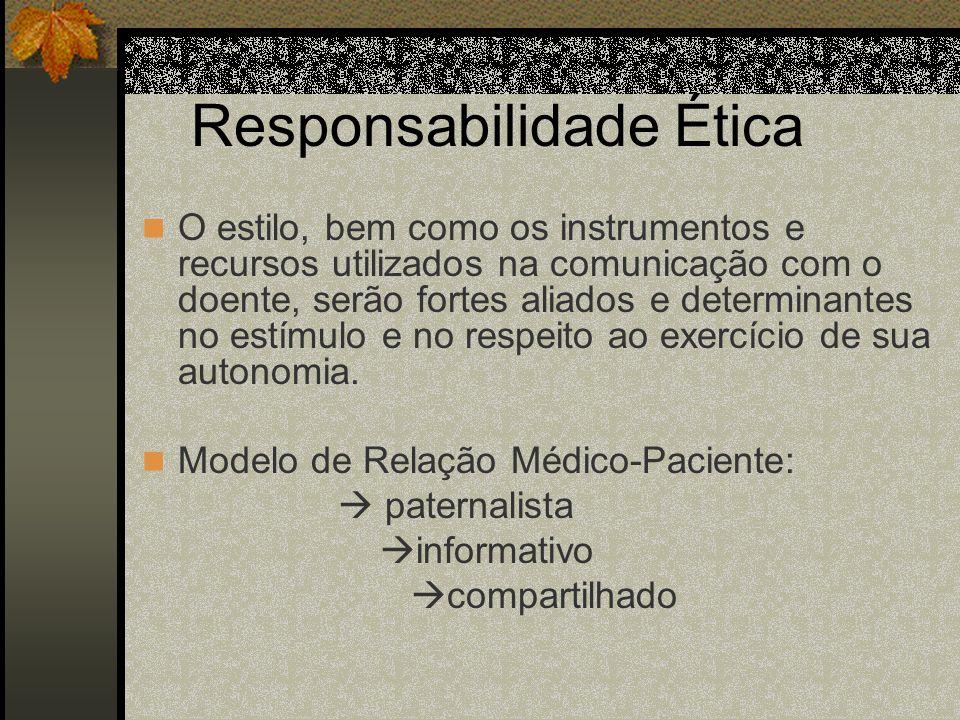 Responsabilidade Ética O estilo, bem como os instrumentos e recursos utilizados na comunicação com o doente, serão fortes aliados e determinantes no e
