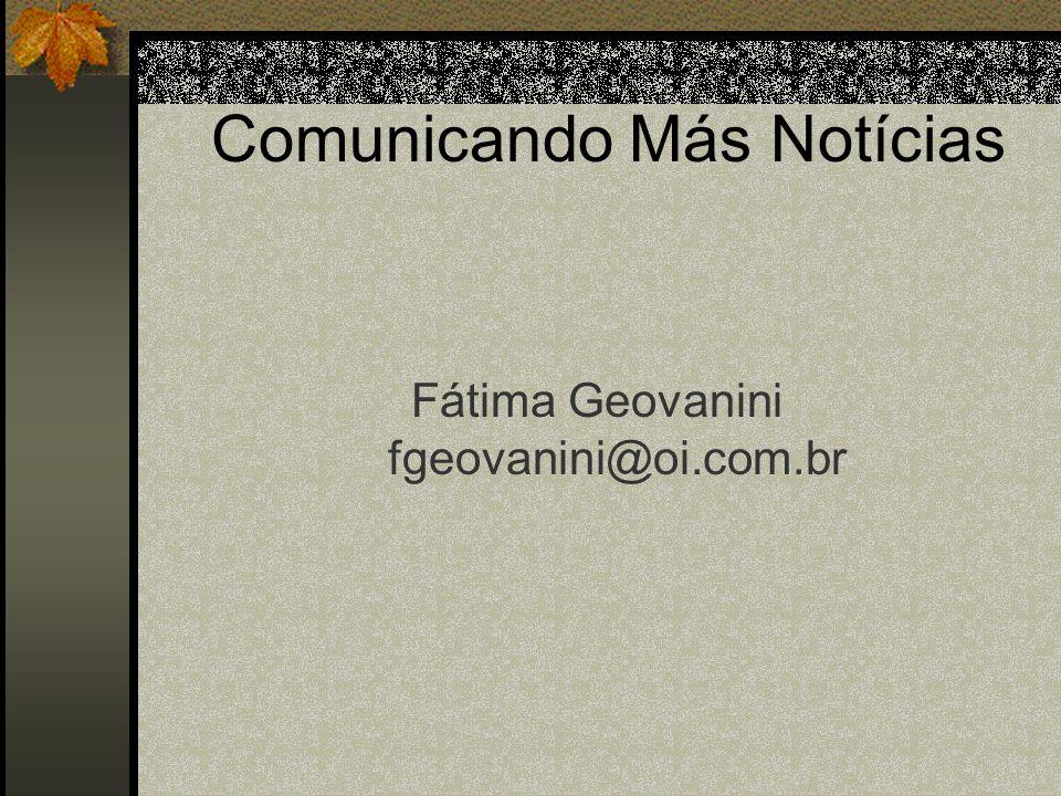 Comunicando Más Notícias Fátima Geovanini fgeovanini@oi.com.br