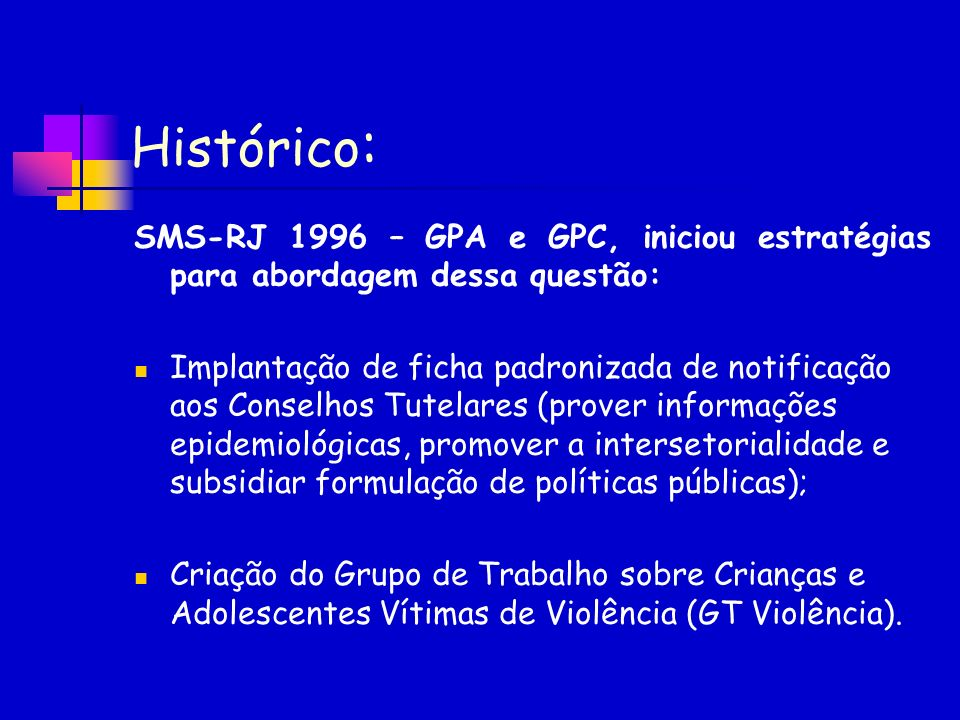 Histórico : SMS-RJ 1996 – GPA e GPC, iniciou estratégias para abordagem dessa questão: Implantação de ficha padronizada de notificação aos Conselhos T