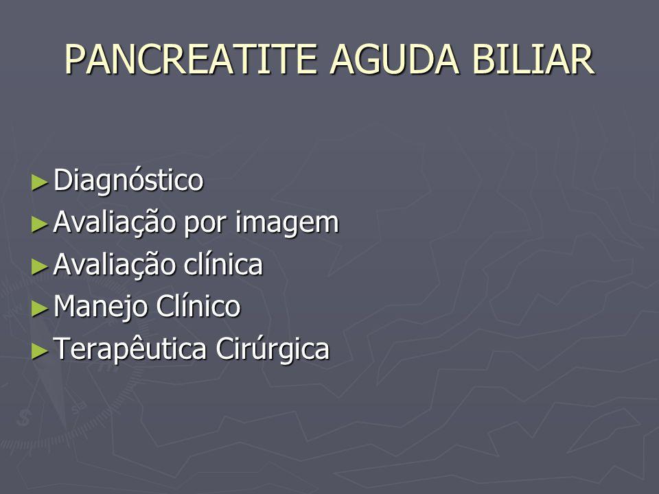 PANCREATITE AGUDA BILIAR Diagnóstico Diagnóstico Avaliação por imagem Avaliação por imagem Avaliação clínica Avaliação clínica Manejo Clínico Manejo C
