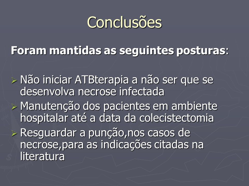 Conclusões Foram mantidas as seguintes posturas: Não iniciar ATBterapia a não ser que se desenvolva necrose infectada Não iniciar ATBterapia a não ser