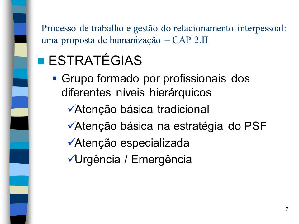 2 Processo de trabalho e gestão do relacionamento interpessoal: uma proposta de humanização – CAP 2.II ESTRATÉGIAS Grupo formado por profissionais dos