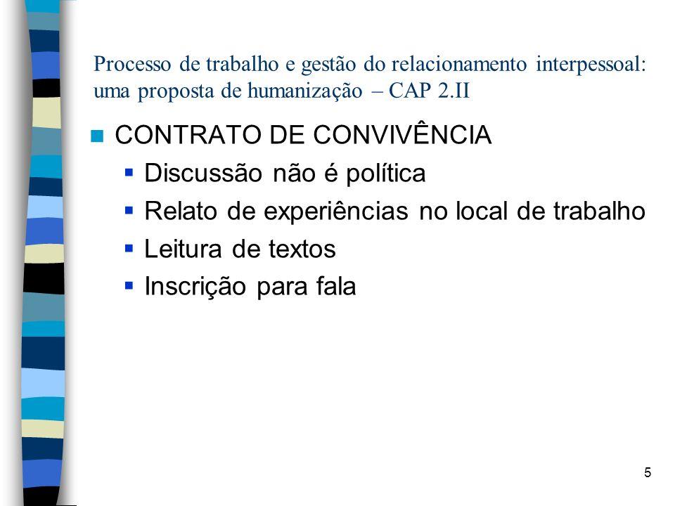 5 Processo de trabalho e gestão do relacionamento interpessoal: uma proposta de humanização – CAP 2.II CONTRATO DE CONVIVÊNCIA Discussão não é polític