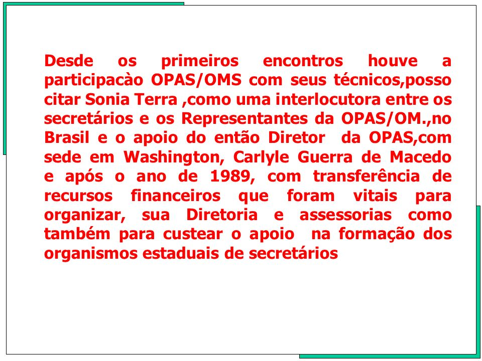 Nossa proposta foi bem defendida pelo então vice-presidente do CONASEMS, o Deputado Federal Eduardo Jorge, Secretário Municipal de São Paulo.