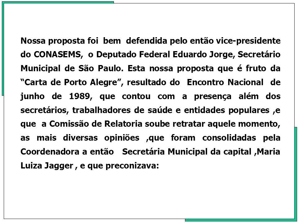 Nossa proposta foi bem defendida pelo então vice-presidente do CONASEMS, o Deputado Federal Eduardo Jorge, Secretário Municipal de São Paulo. Esta nos