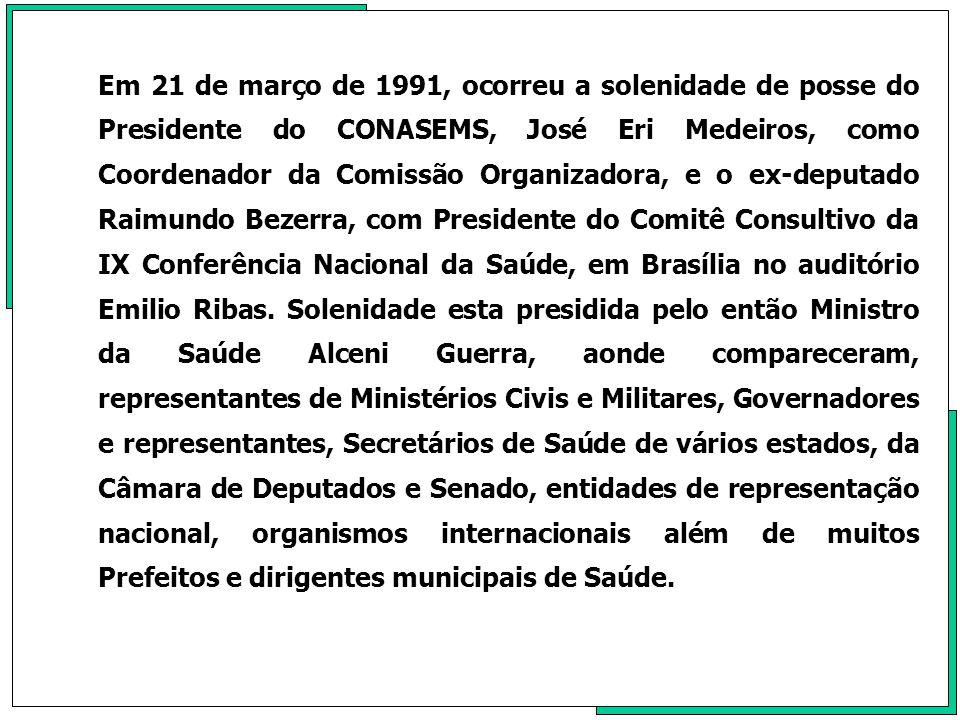 Em 21 de março de 1991, ocorreu a solenidade de posse do Presidente do CONASEMS, José Eri Medeiros, como Coordenador da Comissão Organizadora, e o ex-