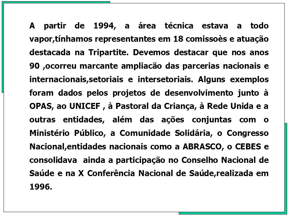 A decorrência lógica de tudo isso seria a expansão do ideário municipalista em saúde defendido pelo Conasems e a busca de parcerias para além das fronteiras nacionais.