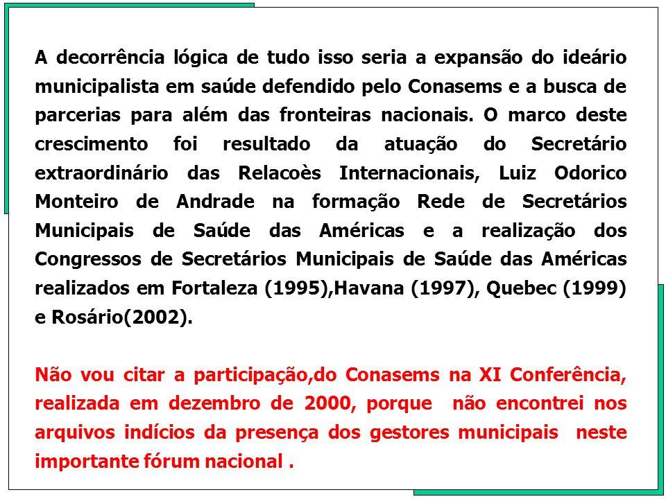 A decorrência lógica de tudo isso seria a expansão do ideário municipalista em saúde defendido pelo Conasems e a busca de parcerias para além das fron