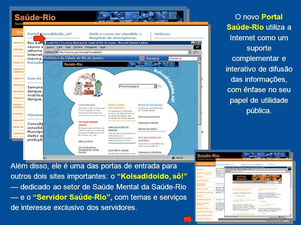 O novo Portal Saúde-Rio utiliza a Internet como um suporte complementar e interativo de difusão das informações, com ênfase no seu papel de utilidade pública.