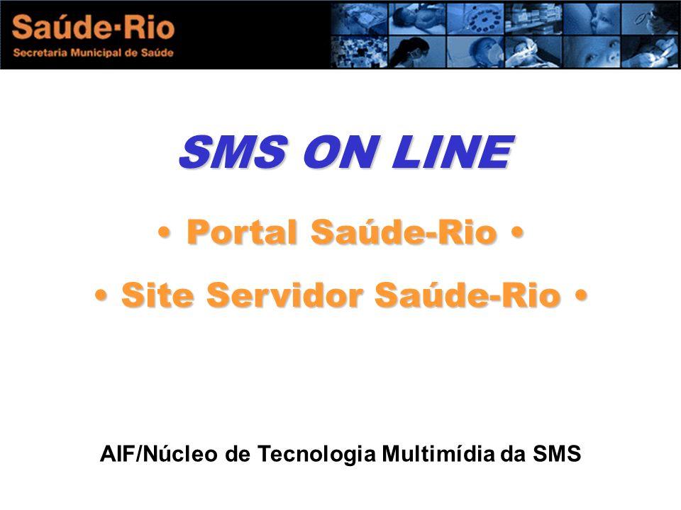 SMS ON LINE Portal Saúde-Rio Portal Saúde-Rio Site Servidor Saúde-Rio Site Servidor Saúde-Rio AIF/Núcleo de Tecnologia Multimídia da SMS
