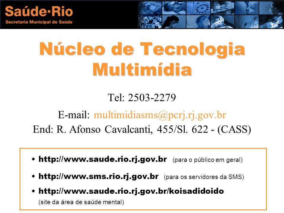 Núcleo de Tecnologia Multimídia Tel: 2503-2279 E-mail: multimidiasms@pcrj.rj.gov.br End: R.