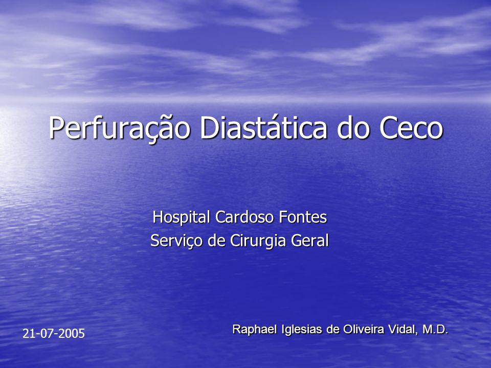 Perfuração Diastática do Ceco Hospital Cardoso Fontes Serviço de Cirurgia Geral Raphael Iglesias de Oliveira Vidal, M.D. 21-07-2005