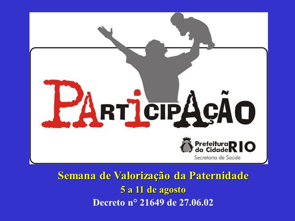Semana de Valorização da Paternidade 5 a 11 de agosto Decreto n° 21649 de 27.06.02